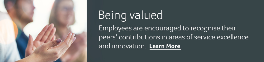 Being valued. Employees are encouraged to recognise their peers' contributions in areas of service excellence and innovation. Learn more.